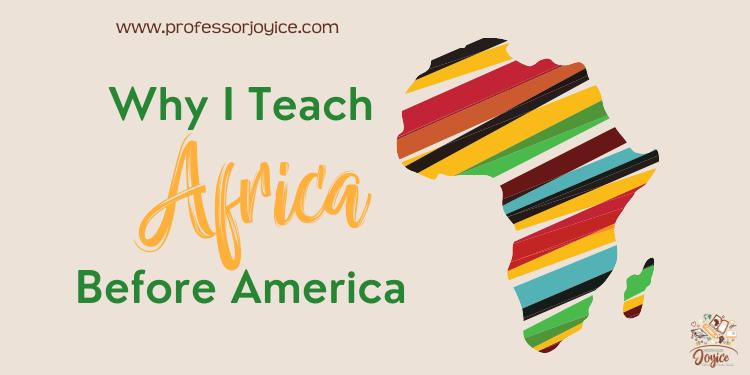 Why I Teach Africa Before America