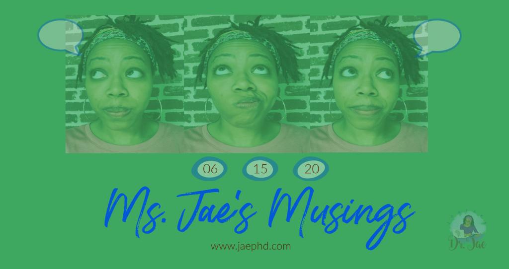 Ms. Jae's Musings ~ 15 June 2020