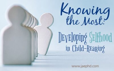 Knowing The Most: Developing Selfhood in Child-Rearing