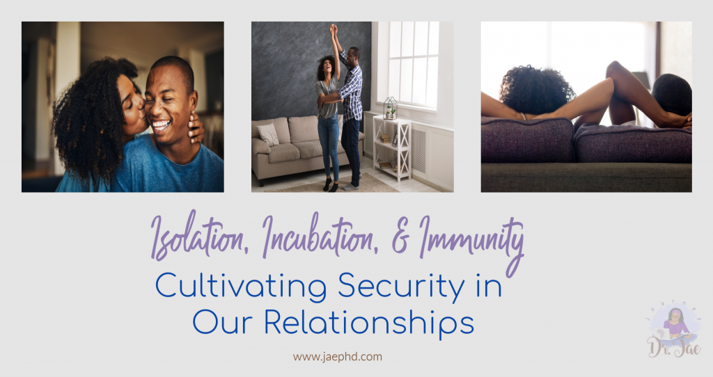 Isolation, Incubation, & Immunity: Cultivating Security in Our Relationships