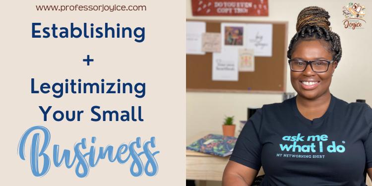 Establishing + Legitimizing Your Small Business